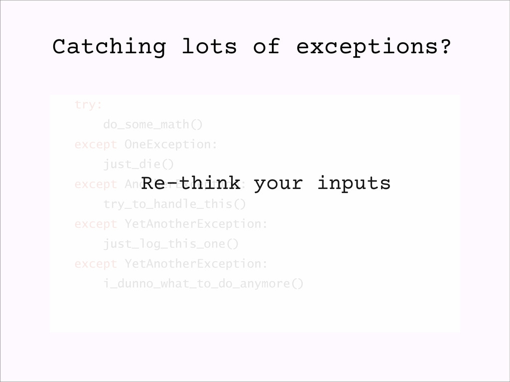 try: do_some_math() except OneException: just_d...