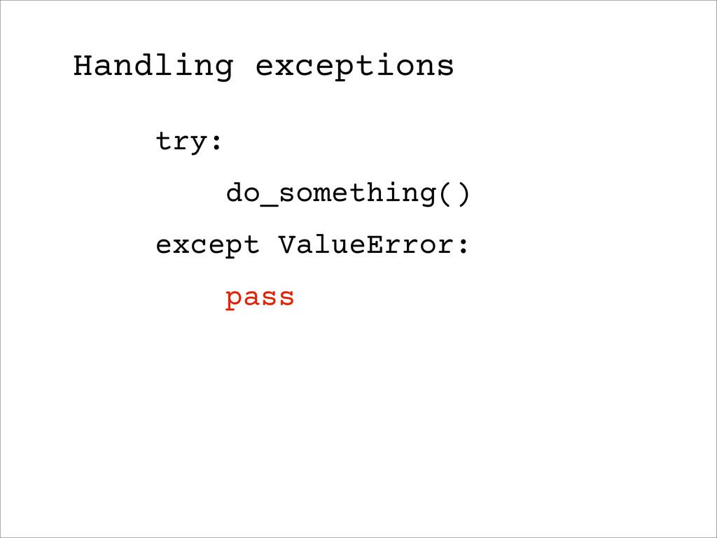try: do_something() except ValueError: pass Han...