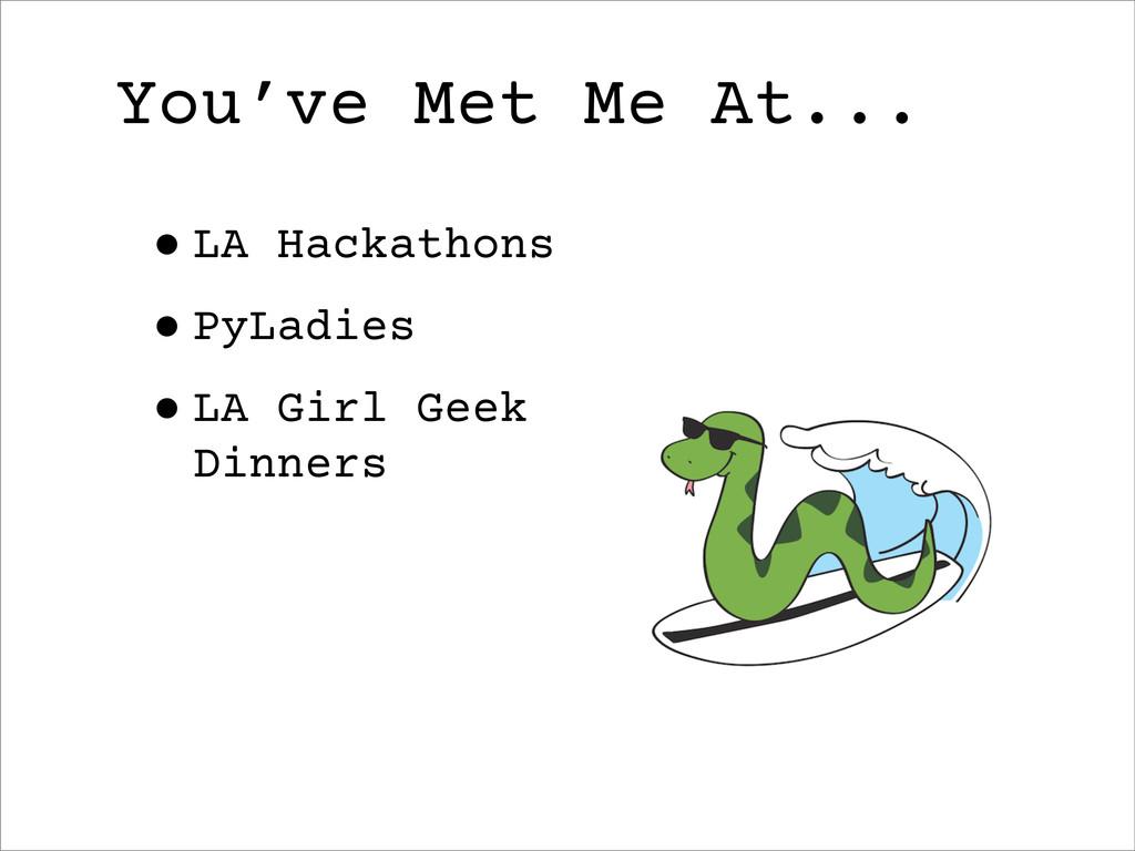 •LA Hackathons •PyLadies •LA Girl Geek Dinners ...
