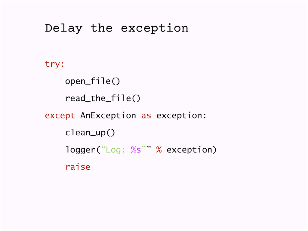 try: open_file() read_the_file() except AnExcep...