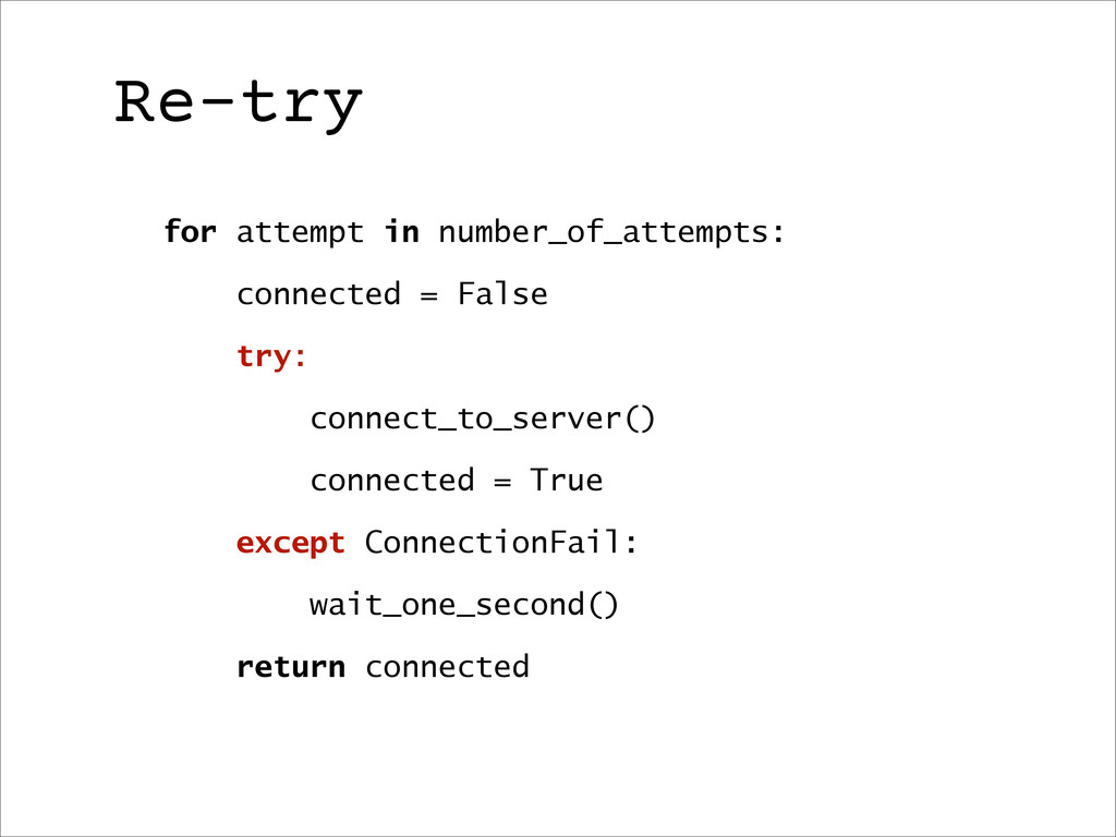 Re-try for attempt in number_of_attempts: conne...