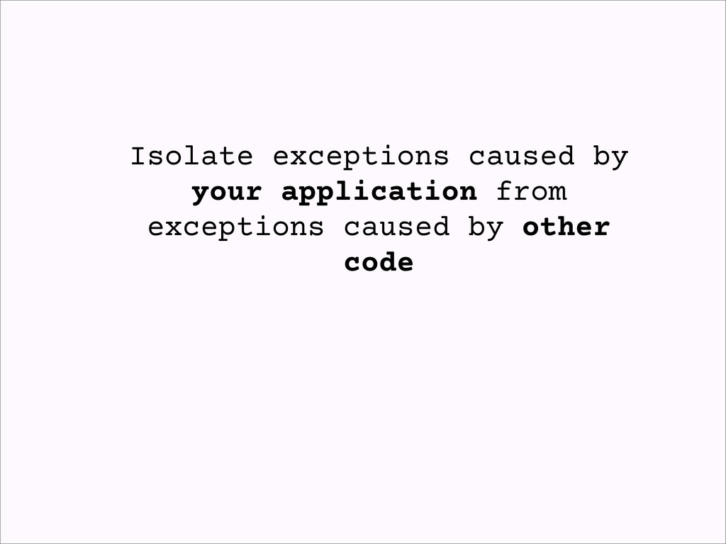 Isolate exceptions caused by your application f...