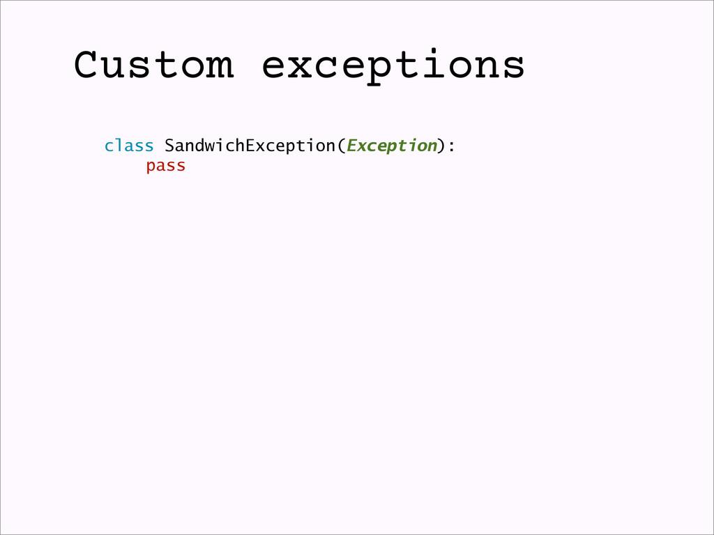 Custom exceptions class SandwichException(Excep...