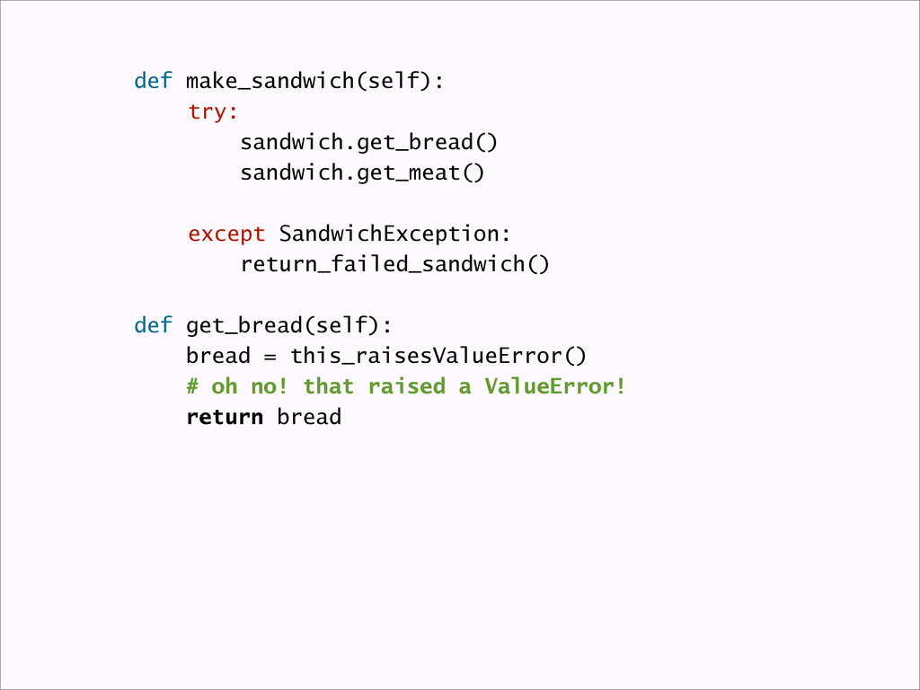 def make_sandwich(self): try: sandwich.get_brea...