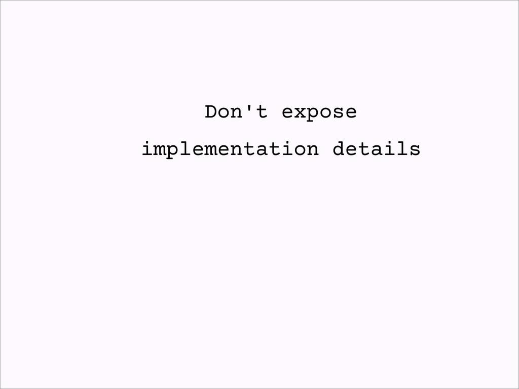 Don't expose implementation details