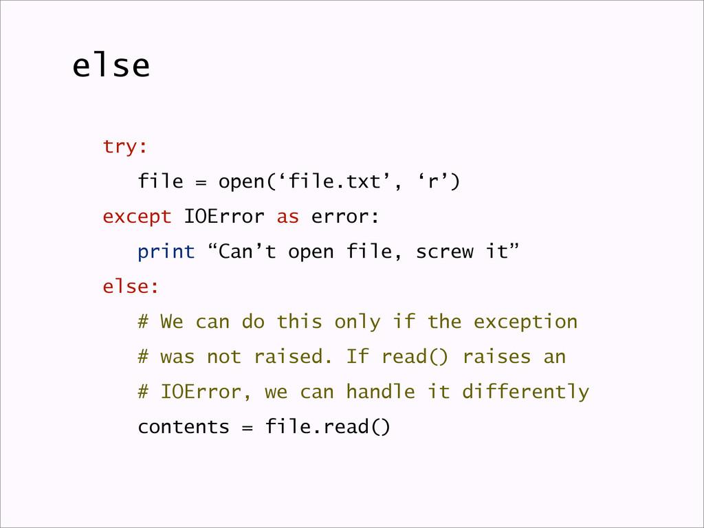 try: file = open('file.txt', 'r') except IOErro...