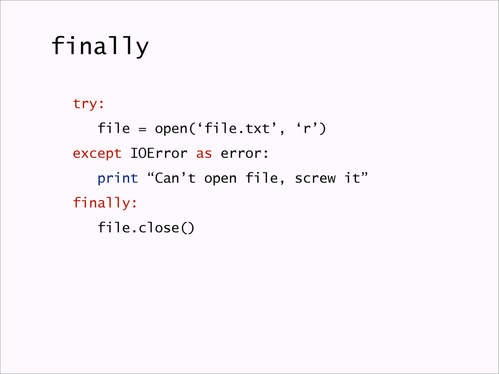 finally try: file = open('file.txt', 'r') excep...