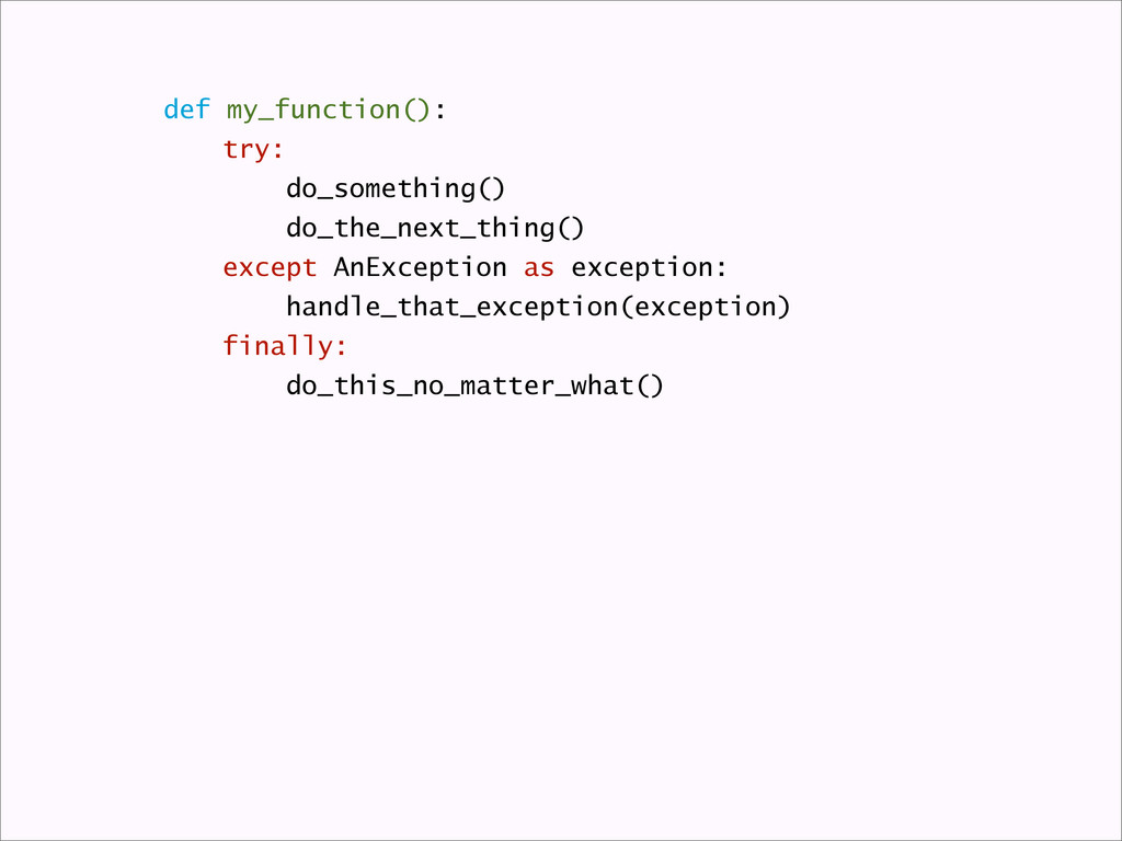 def my_function(): try: do_something() do_the_n...