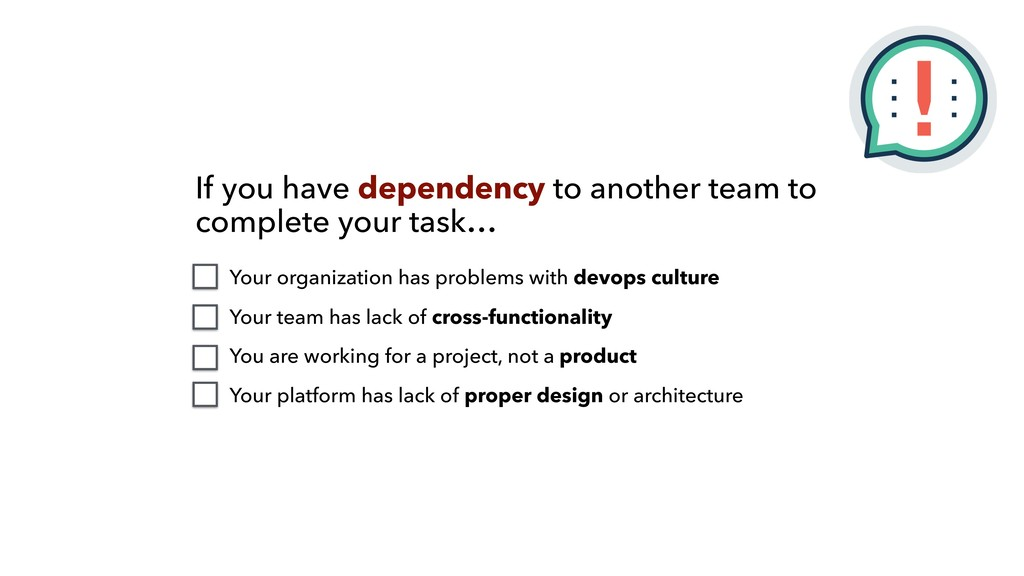 If you have dependency to another team to compl...