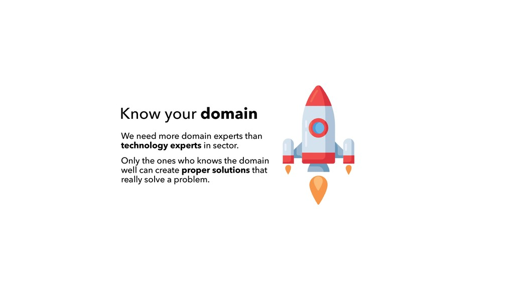 Know your domain We need more domain experts th...