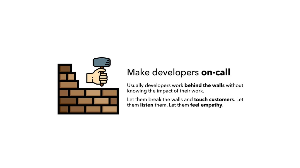 Make developers on-call Usually developers work...