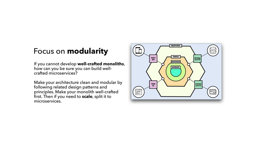 Focus on modularity If you cannot develop well-...