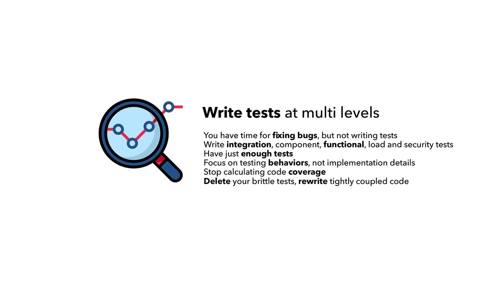 Write tests at multi levels You have time for fi...