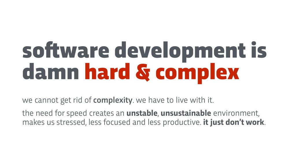 so!ware development is damn hard & complex we c...