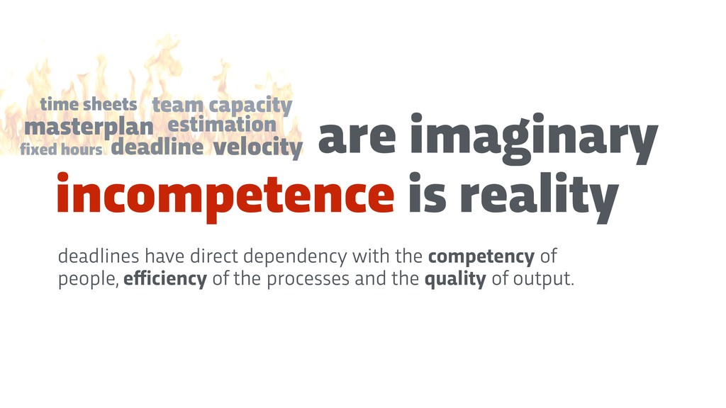 incompetence is reality deadlines have direct d...