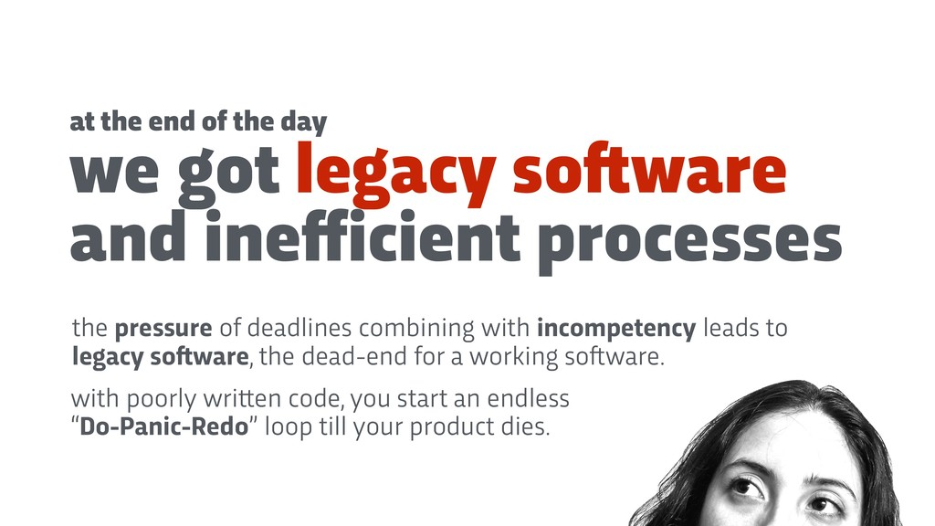 we got legacy so!ware and inefficient processes ...