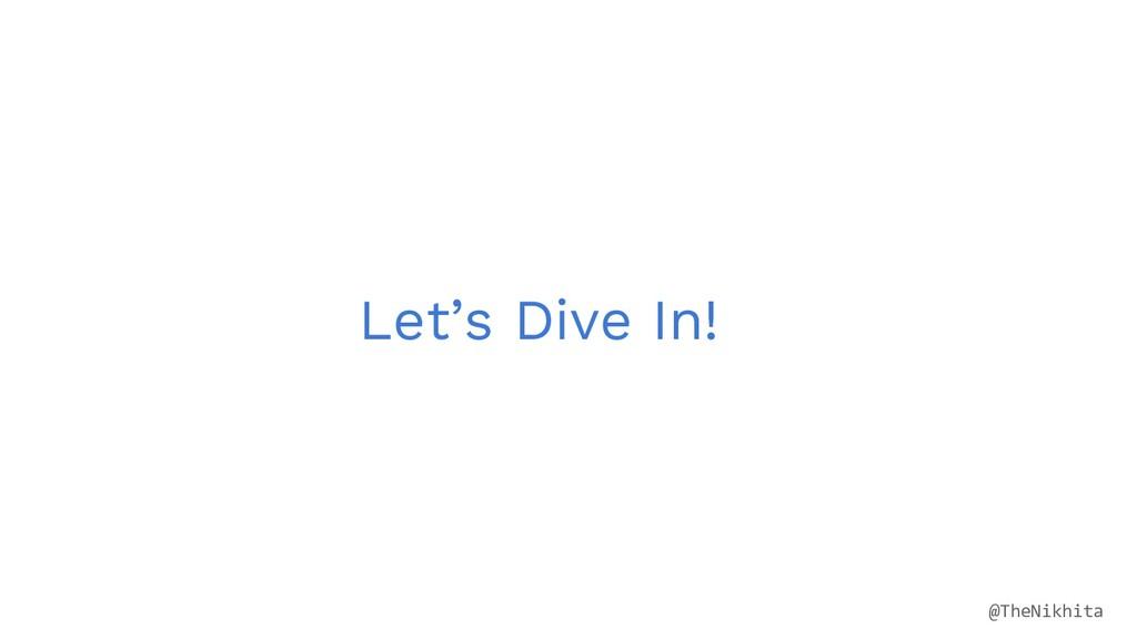 Let's Dive In! @TheNikhita