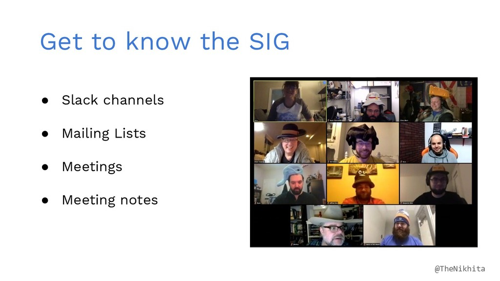 Get to know the SIG ● Slack channels ● Mailing ...