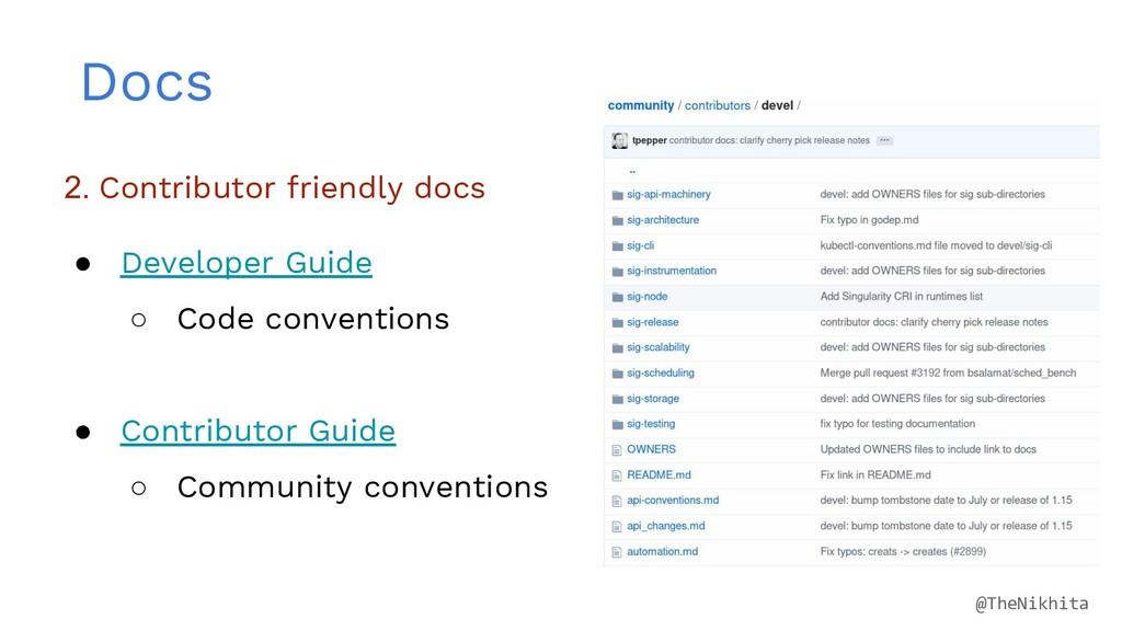 Docs 2. Contributor friendly docs ● Developer G...