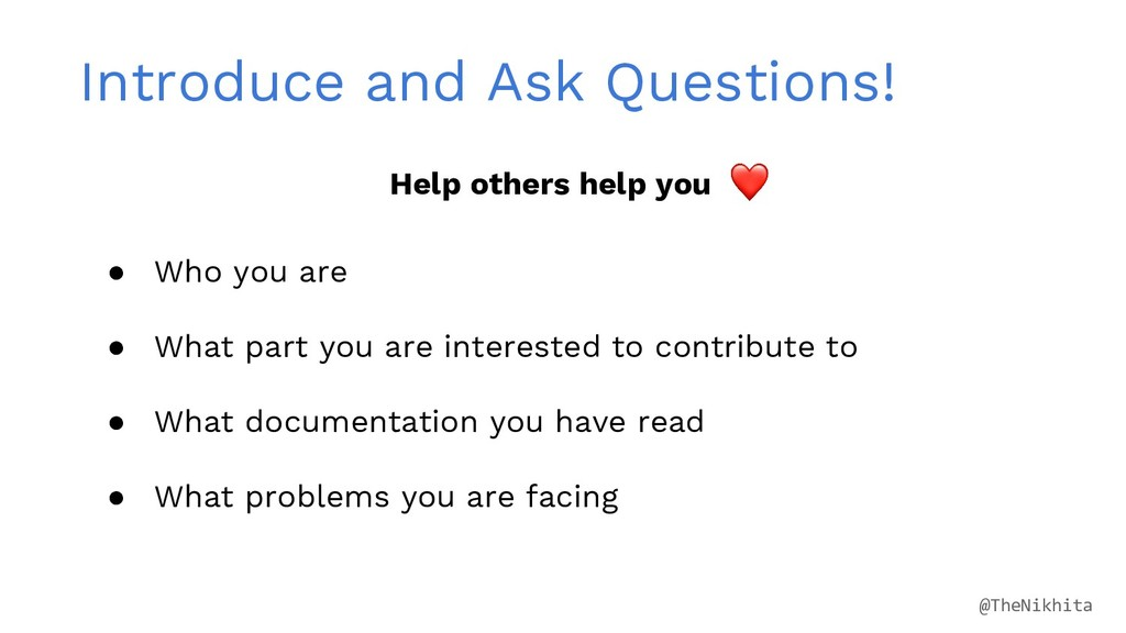 Introduce and Ask Questions! ● Who you are ● Wh...