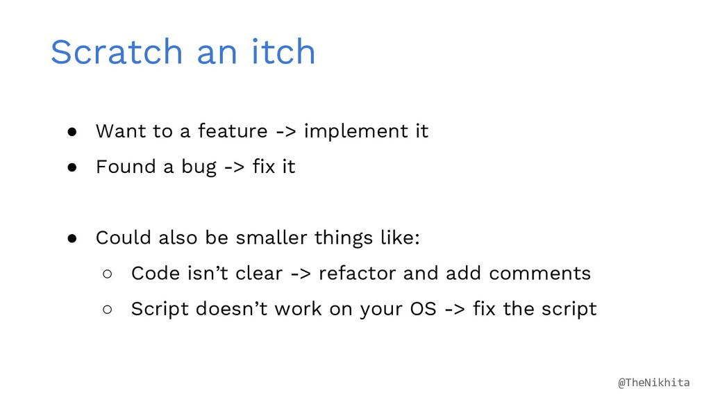 Scratch an itch ● Want to a feature -> implemen...