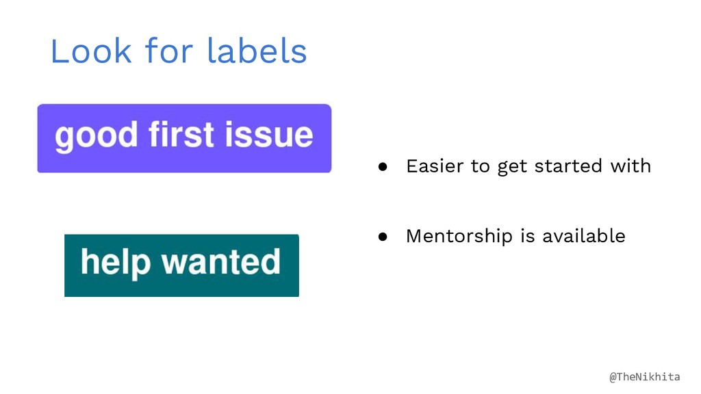 Look for labels ● Easier to get started with ● ...