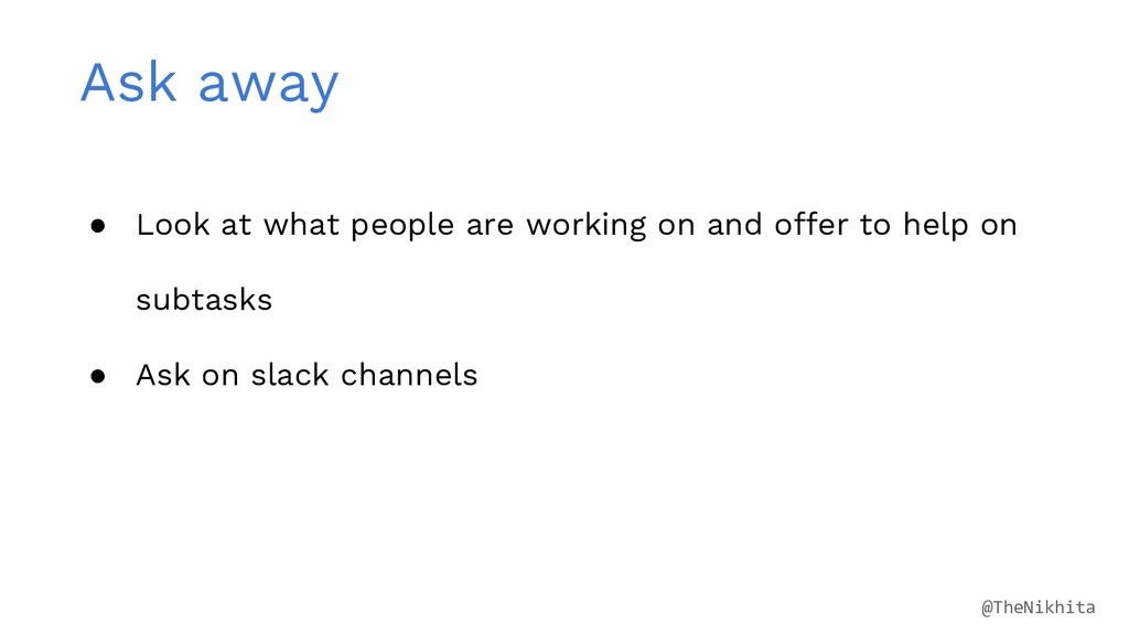 Ask away ● Look at what people are working on a...