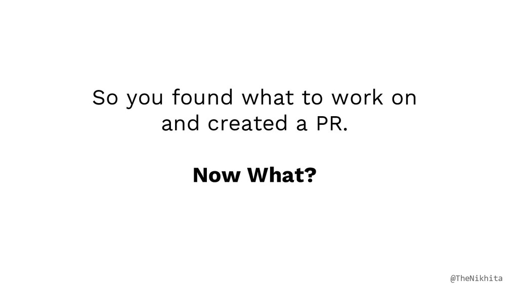 So you found what to work on and created a PR. ...