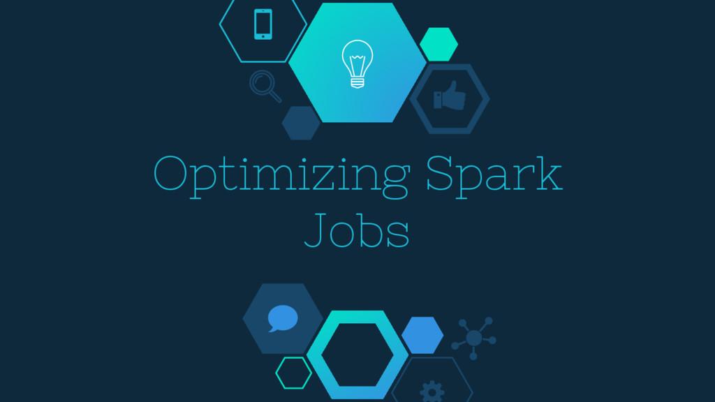 Optimizing Spark Jobs