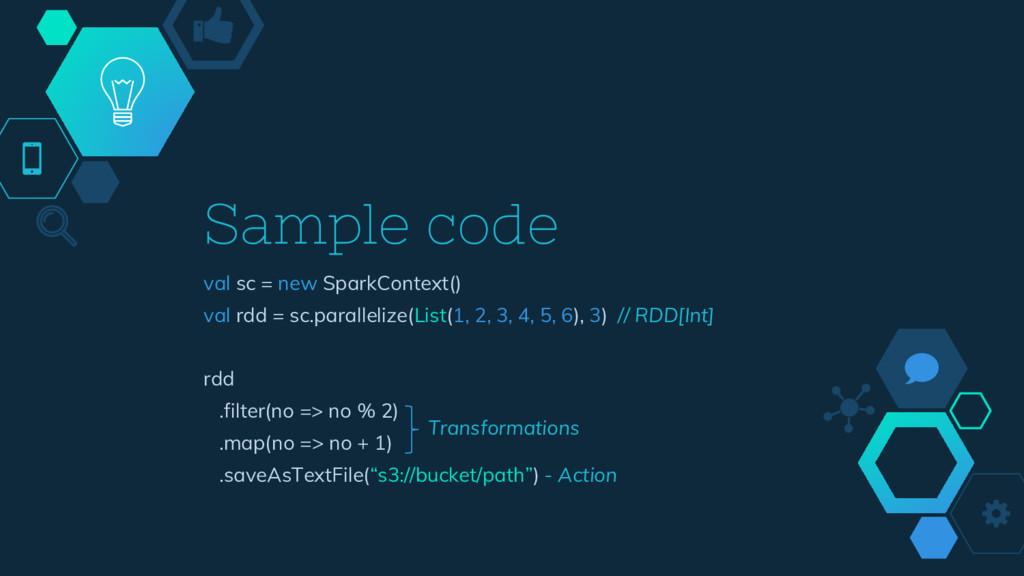 Sample code val sc = new SparkContext() val rdd...