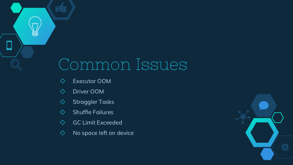 Common Issues ◇ Executor OOM ◇ Driver OOM ◇ Str...