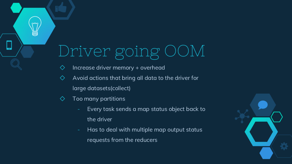 Driver going OOM ◇ Increase driver memory + ove...