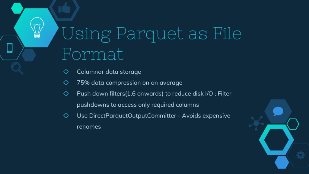 Using Parquet as File Format ◇ Columnar data st...
