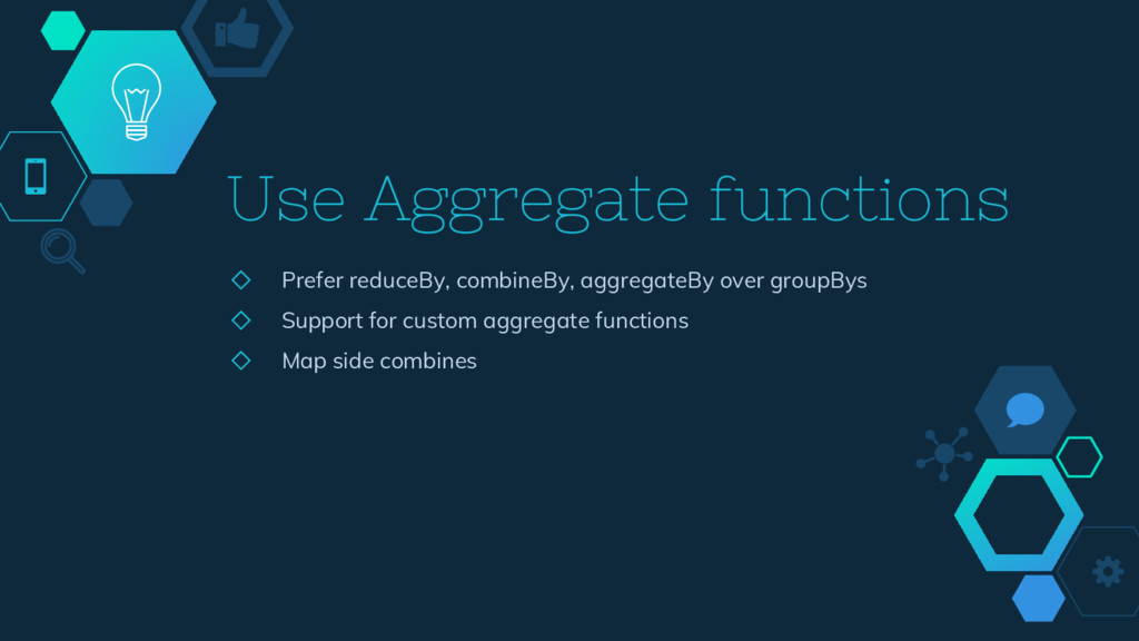 Use Aggregate functions ◇ Prefer reduceBy, comb...