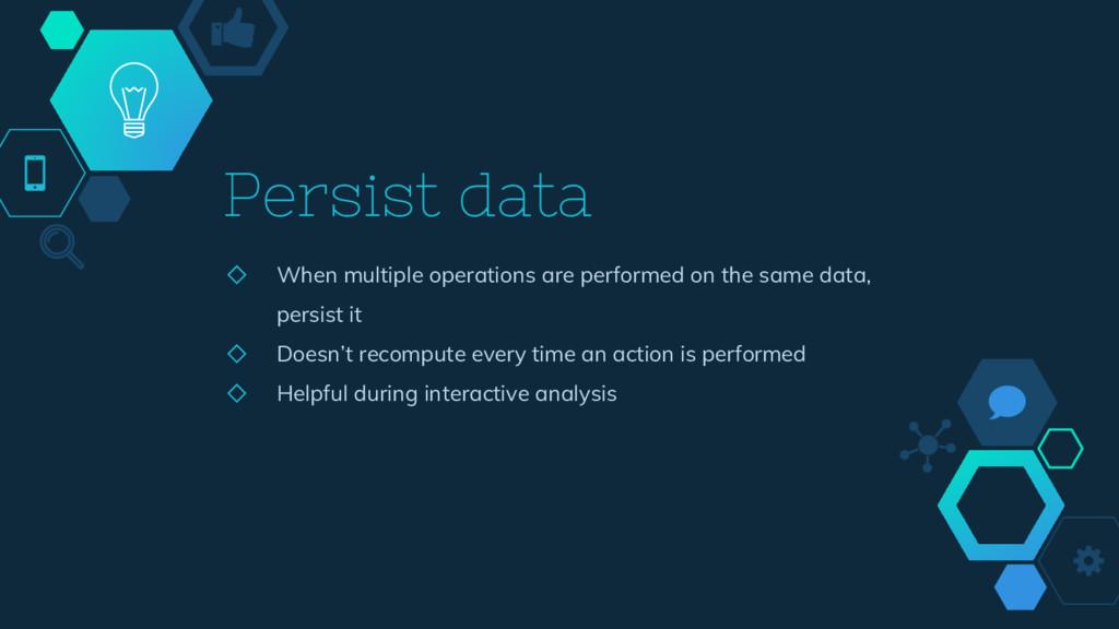 Persist data ◇ When multiple operations are per...