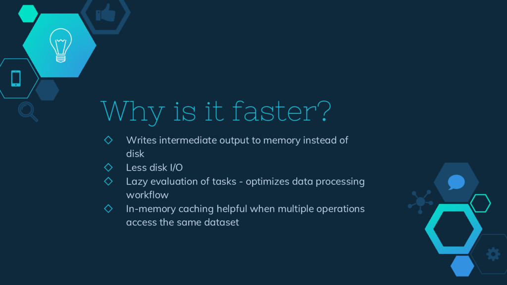 Why is it faster? ◇ Writes intermediate output ...