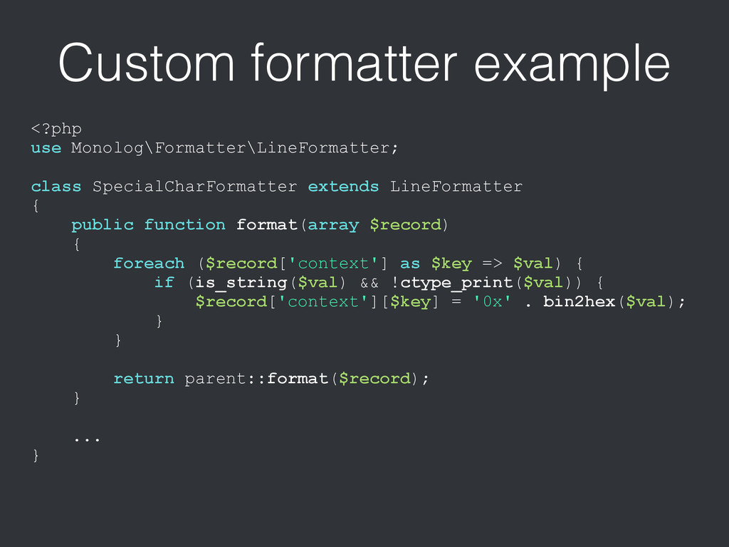 Custom formatter example <?php use Monolog\Form...