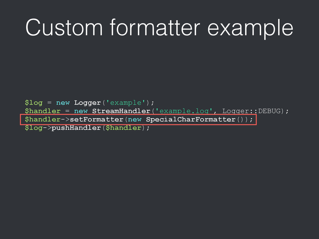 Custom formatter example $log = new Logger('exa...