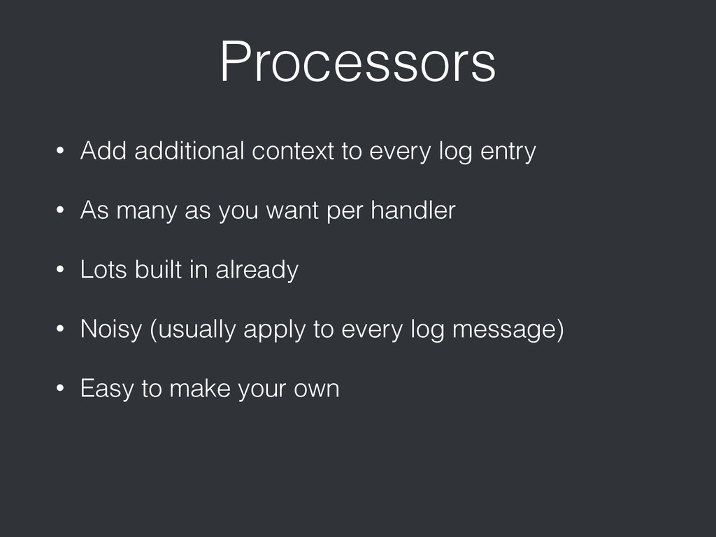 Processors • Add additional context to every lo...
