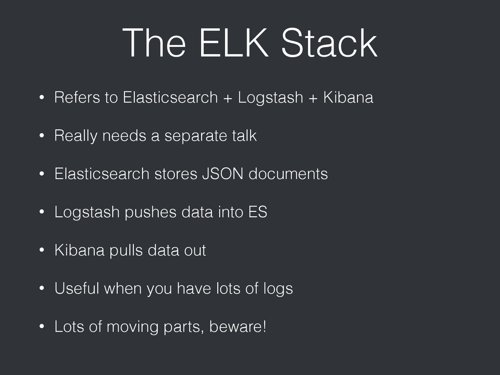 The ELK Stack • Refers to Elasticsearch + Logst...