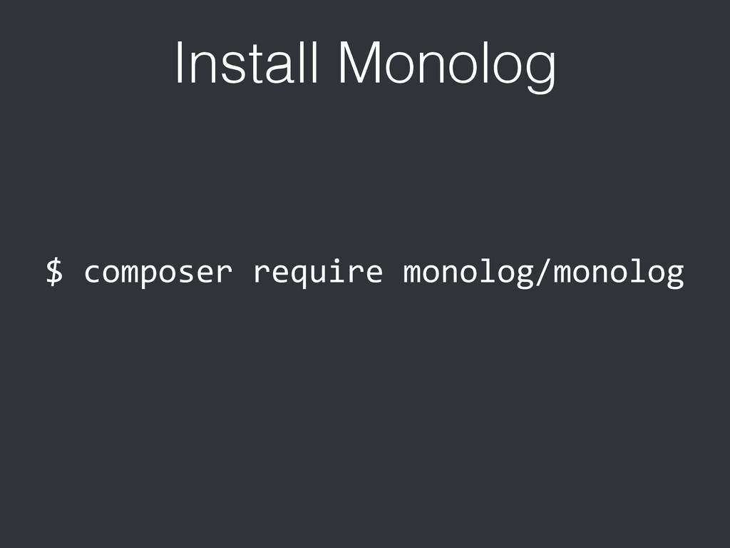 Install Monolog $	