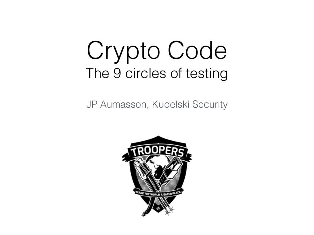 Crypto Code The 9 circles of testing JP Aumasso...