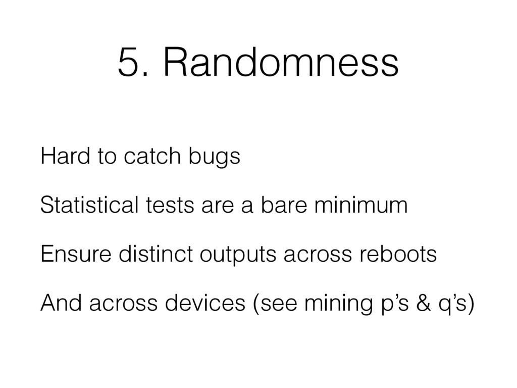5. Randomness Hard to catch bugs Statistical te...