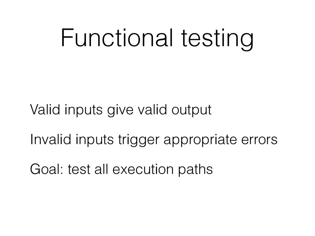Functional testing Valid inputs give valid outp...