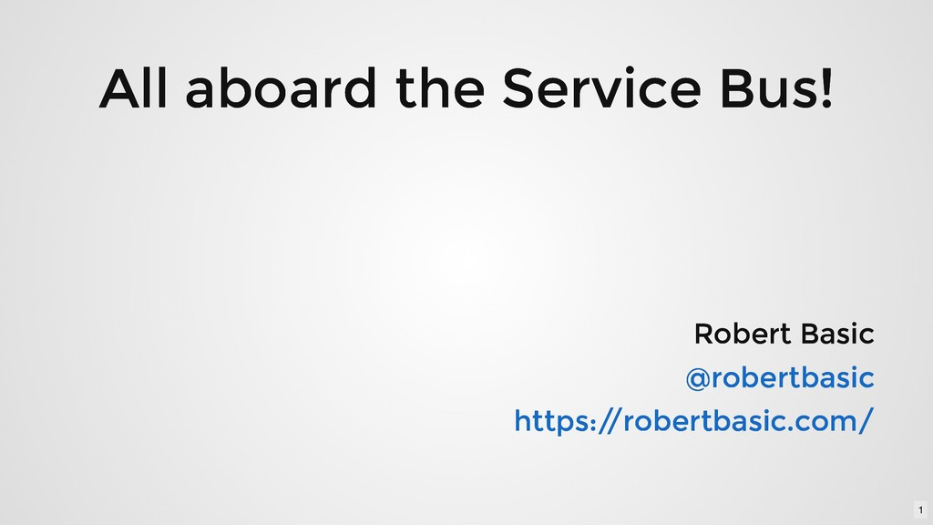 All aboard the Service Bus! All aboard the Serv...