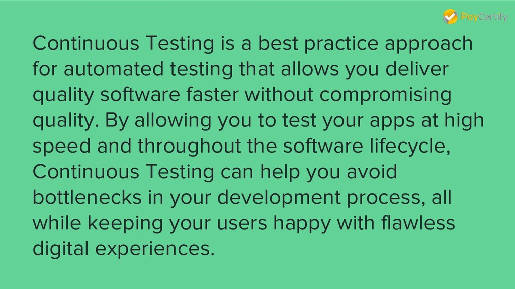 Continuous Testing is a best practice approach ...