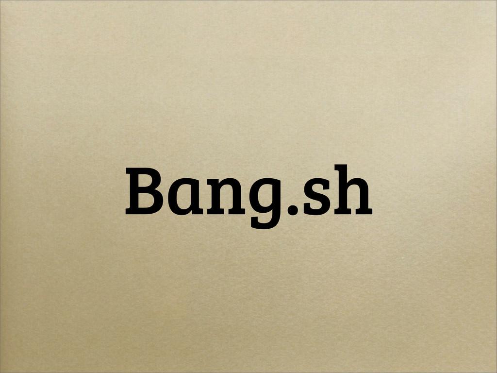 Bang.sh