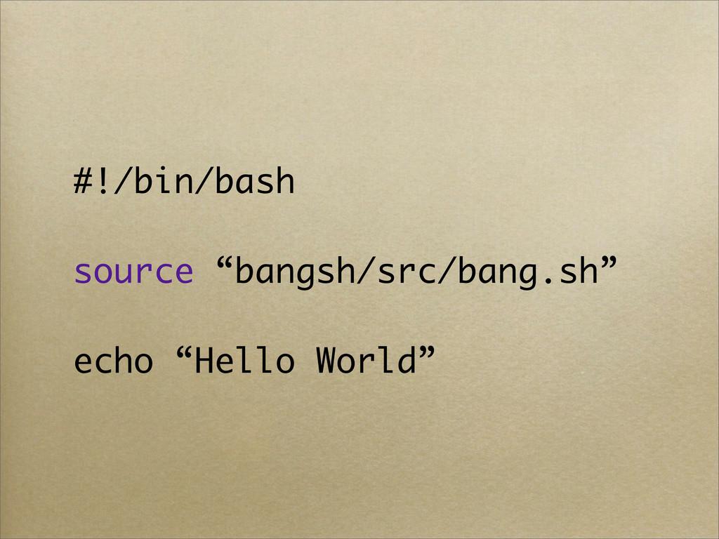 "#!/bin/bash source ""bangsh/src/bang.sh"" echo ""H..."
