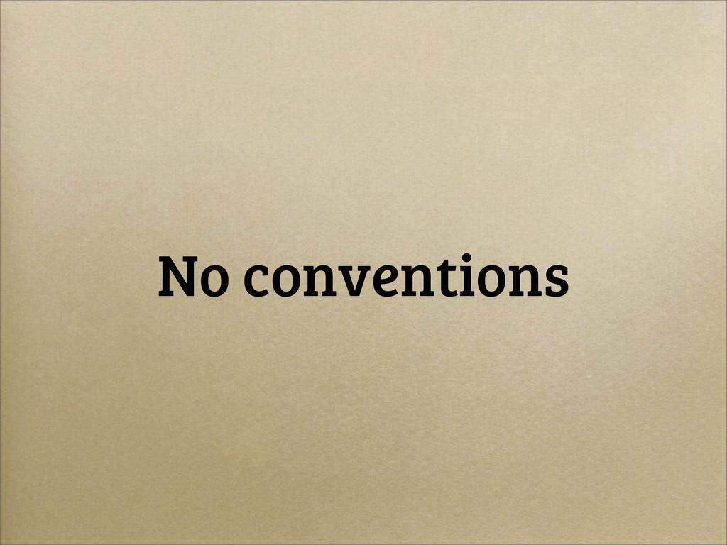 No conventions