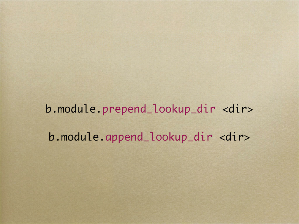 b.module.prepend_lookup_dir <dir> b.module.appe...